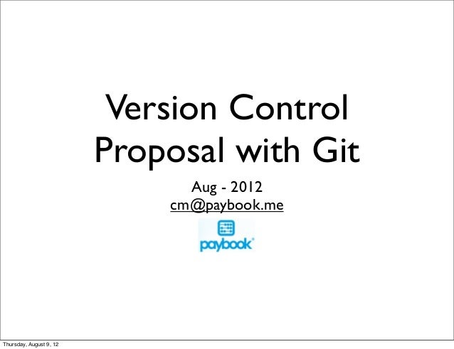 Version ControlProposal with GitAug - 2012cm@paybook.meThursday, August 9, 12
