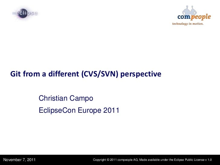 1   Git from a different (CVS/SVN) perspective                   Christian Campo                   EclipseCon Europe 2011 ...