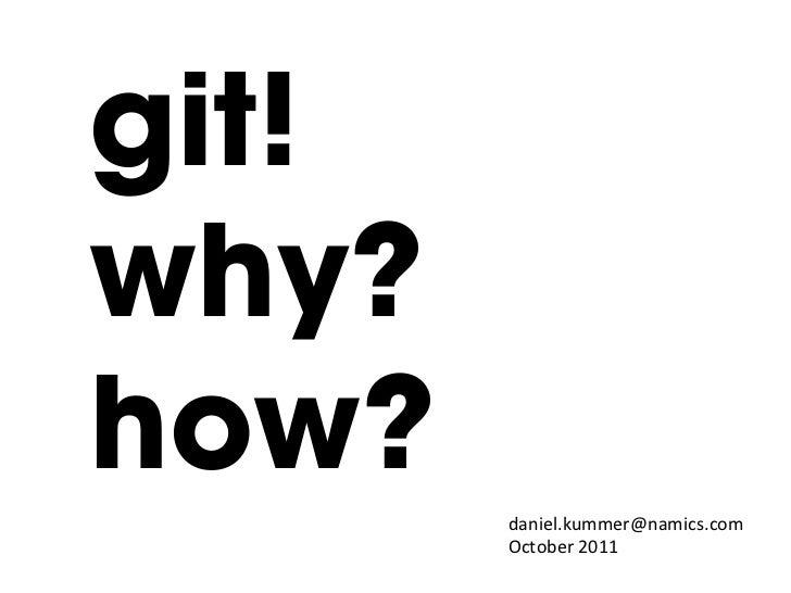 git!why?how?   daniel.kummer@namics.com        October 2011