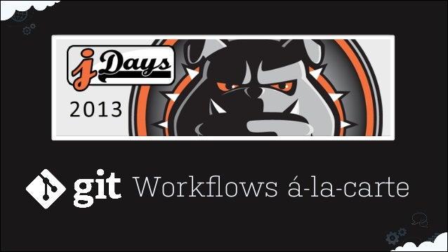 Git workflows á la-carte, Presenation at jdays2013 www.jdays.se by Nicola Paolucci