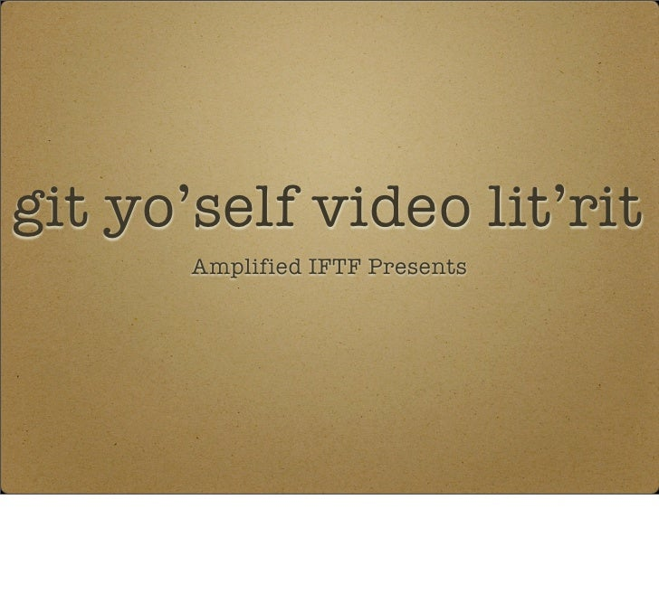 git yo'self video lit'rit        Amplified IFTF Presents