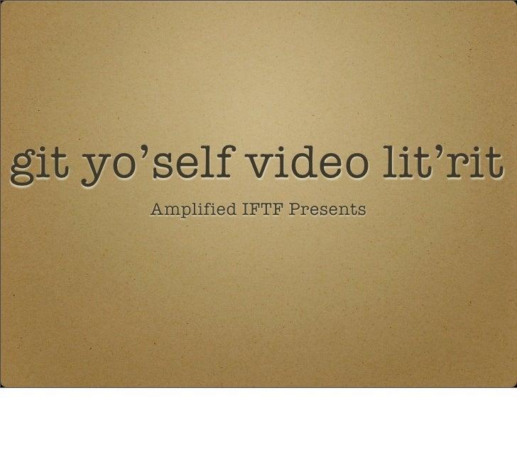 Git yo'self video lit'rit (annotated)