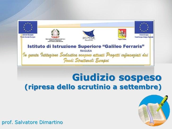 Giudizio sospeso         (ripresa dello scrutinio a settembre)prof. Salvatore Dimartino