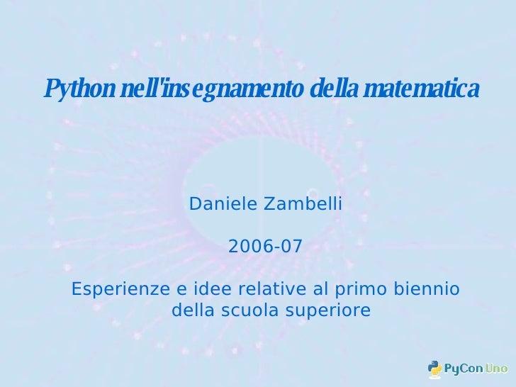 Python nell'insegnamento della matematica <ul><ul><li>Daniele Zambelli </li></ul></ul><ul><ul><li>2006-07 </li></ul></ul><...