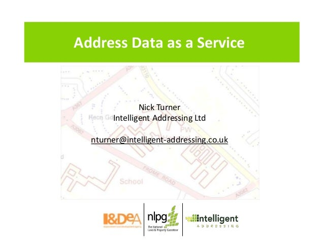 Address Data as a Service Nick Turner Intelligent Addressing Ltd nturner@intelligent-addressing.co.uk