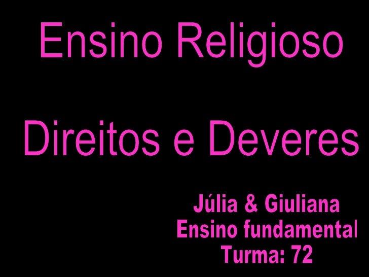 Ensino Religioso Direitos e Deveres Júlia & Giuliana Ensino fundamental Turma: 72
