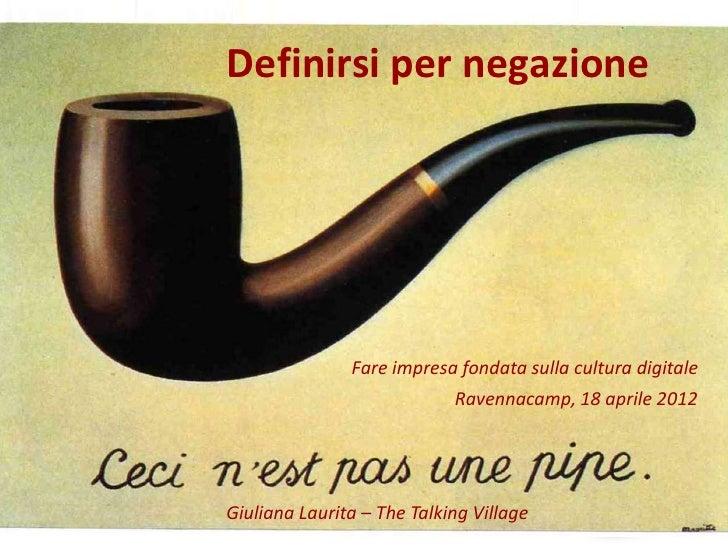 Definirsi per negazione               Fare impresa fondata sulla cultura digitale                            Ravennacamp, ...