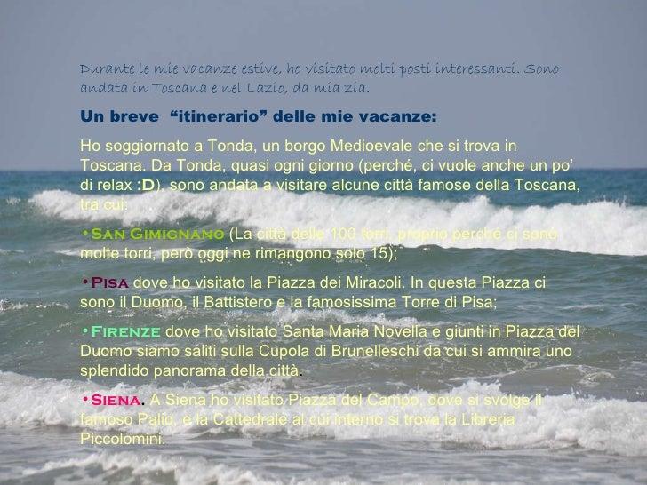 <ul><li>Durante le mie vacanze estive, ho visitato molti posti interessanti. Sono andata in Toscana e nel Lazio, da mia zi...