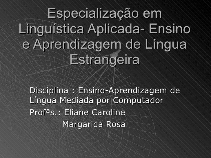 Especialização em Linguística Aplicada- Ensino e Aprendizagem de Língua Estrangeira Disciplina : Ensino-Aprendizagem de Lí...