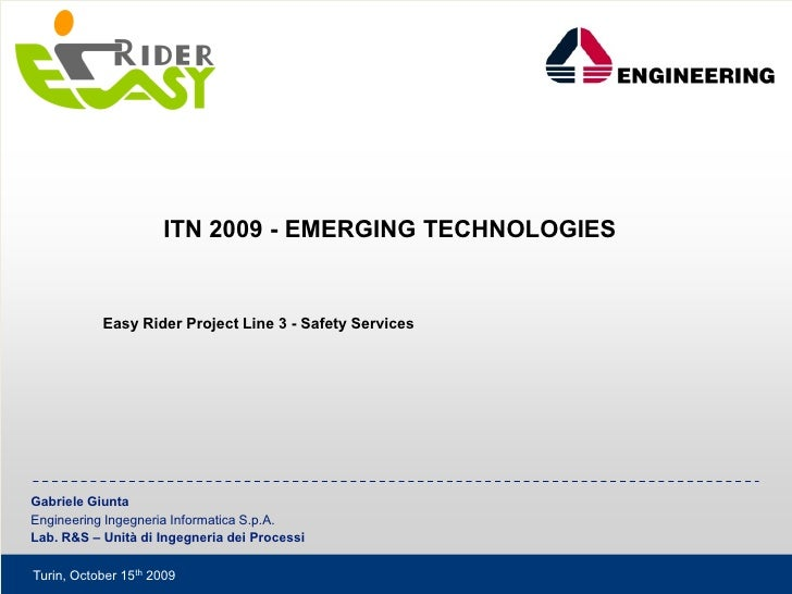 ITN 2009 - EMERGING TECHNOLOGIES              Easy Rider Project Line 3 - Safety Services     Gabriele Giunta Engineering ...