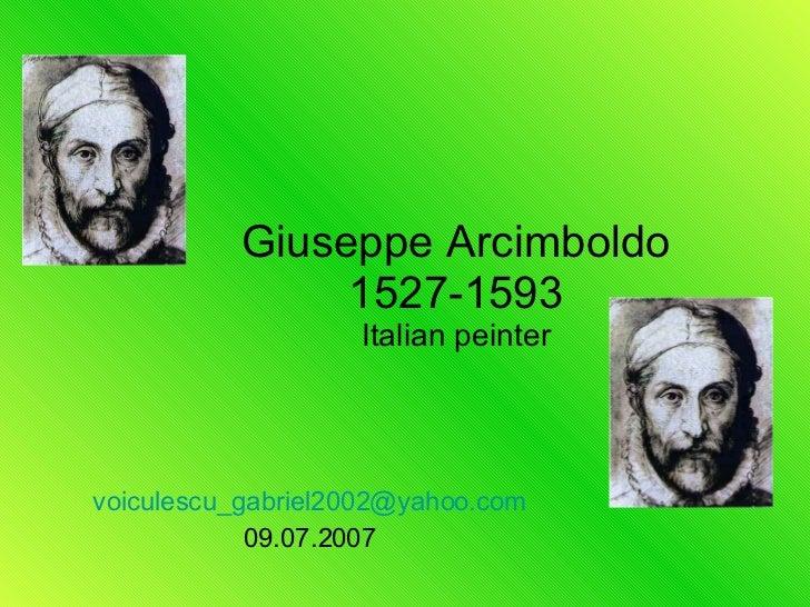 Giuseppe Arcimboldo 1527-1593 Italian peinter [email_address] 09.07.2007