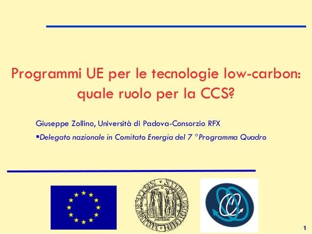 1Programmi UE per le tecnologie low-carbon:quale ruolo per la CCS?Giuseppe Zollino, Università di Padova-Consorzio RFXDel...