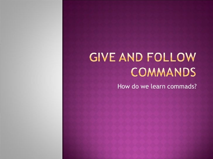 Give And  Follow  Commands