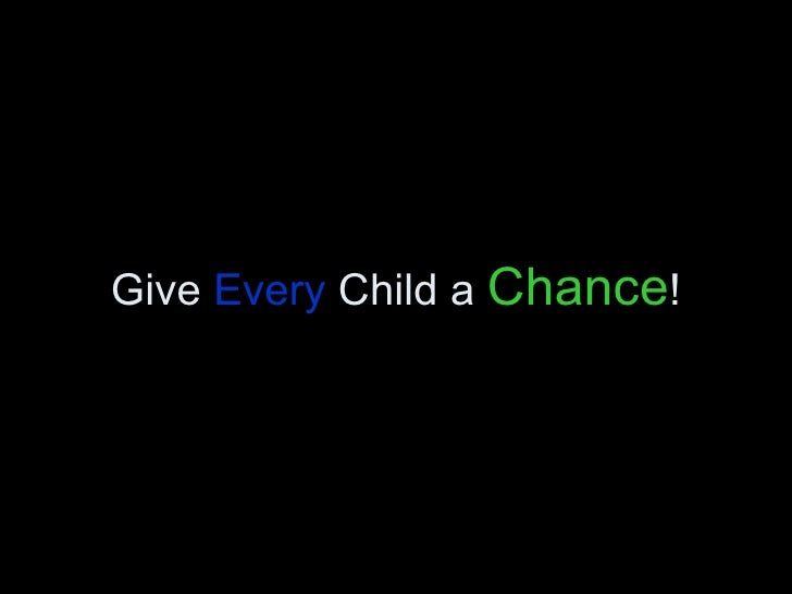 Give  Every  Child a  Chance !