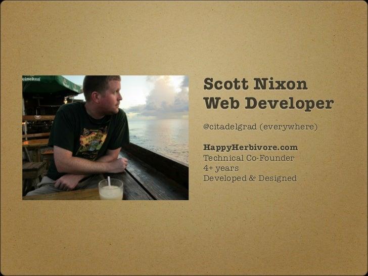 Scott NixonWeb Developer@citadelgrad (everywhere)HappyHerbivore.comTechnical Co-Founder4+ yearsDeveloped & Designed