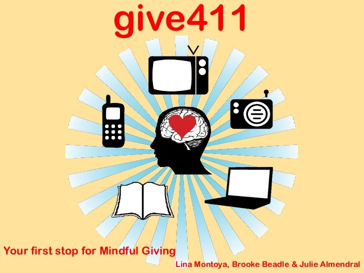 give411Your first stop for Mindful Giving                                 Lina Montoya, Brooke Beadle & Julie Almendral