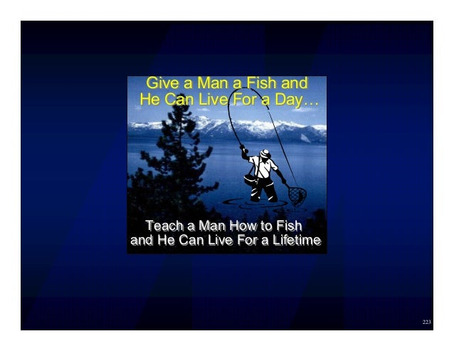 223 Teach a Man How to Fish and He Can Live For a Lifetime Teach a Man How to Fish and He Can Live For a Lifetime Give a M...