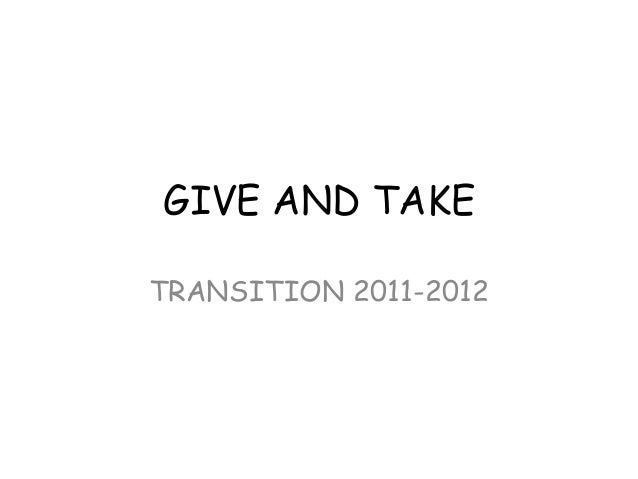 Give and take evidence of work 2011 2012
