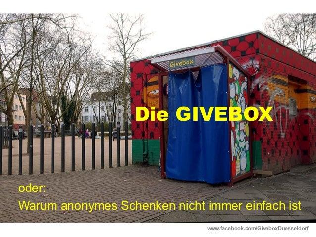 Die GIVEBOX oder: Warum anonymes Schenken nicht immer einfach ist www.facebook.com/GiveboxDuesseldorf