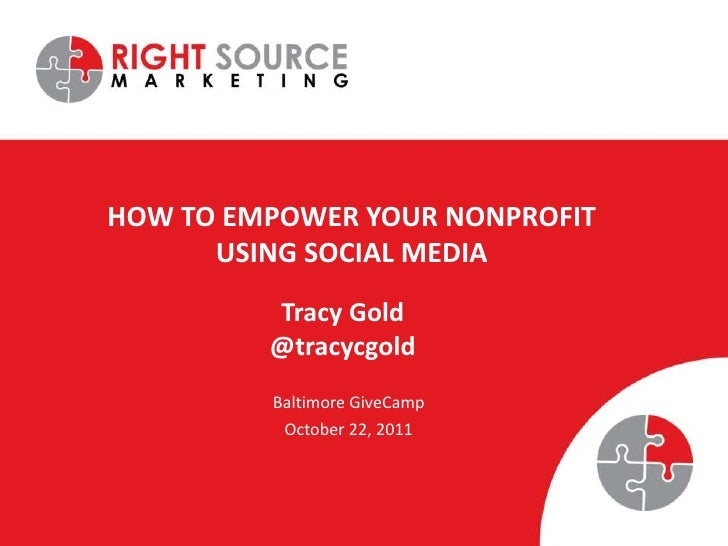 HOW TO EMPOWER YOUR NONPROFIT      USING SOCIAL MEDIA         Tracy Gold         @tracycgold         Baltimore GiveCamp   ...