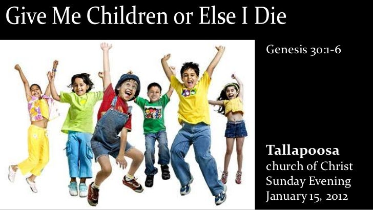 Give me children or i die 1 15-12 sermon