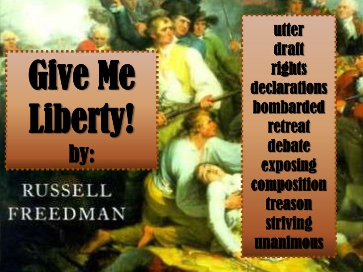utter                draftGive Me        rights           declarationsLiberty!           bombarded              retreat   ...
