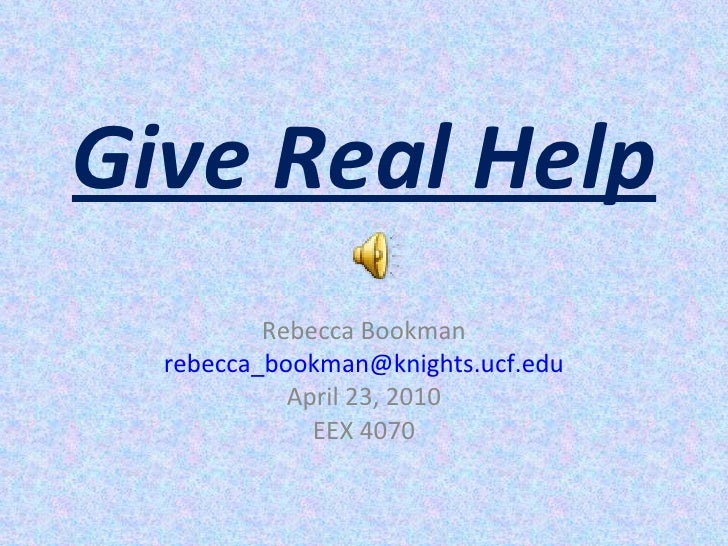 Give Real Help Rebecca Bookman [email_address] April 23, 2010 EEX 4070