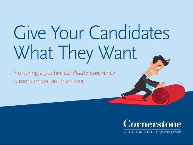 Give Your Candidates What They Want Nurturing a positive candidate experience is more important than ever.