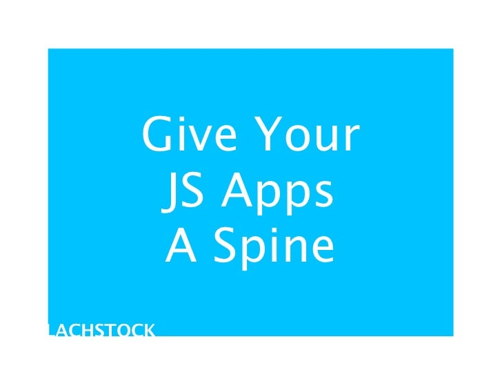 Give Your        JS Apps        A SpineLACHSTOCK