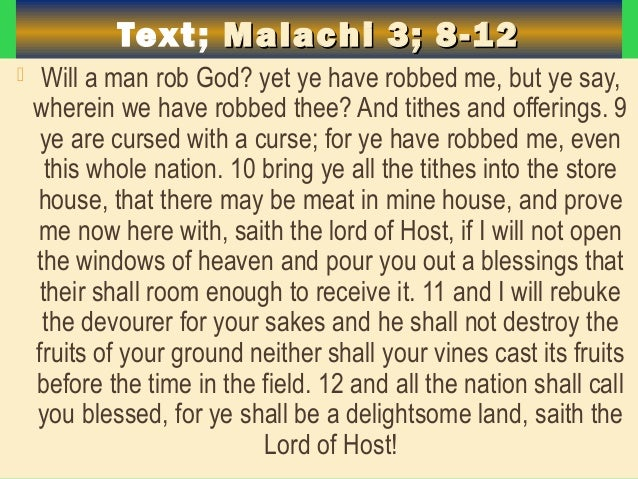 Text; Malachi 3; 8-12Malachi 3; 8-12  Will a man rob God? yet ye have robbed me, but ye say, wherein we have robbed thee?...