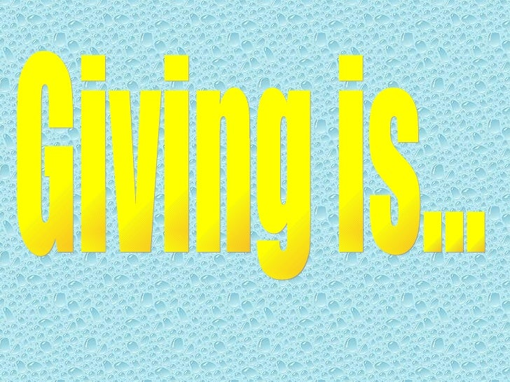 Giving is...