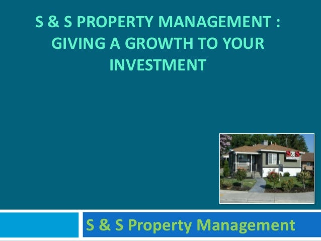S & S PROPERTY MANAGEMENT : GIVING A GROWTH TO YOUR INVESTMENT S & S Property Management