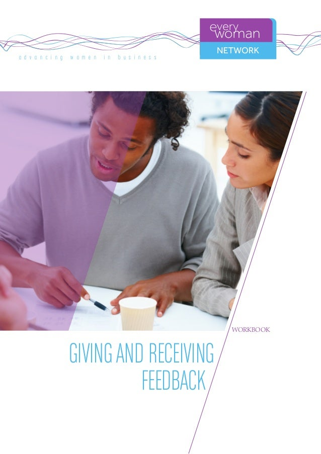 a d v a n c i n g w o m e n i n b u s i n e s s GIVINGAND RECEIVING FEEDBACK WORKBOOK