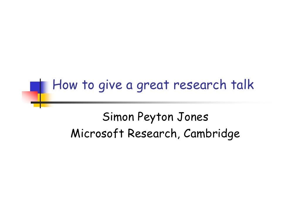 How to give a great research talk         Simon Peyton Jones   Microsoft Research, Cambridge