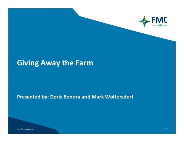 GivingAwaytheFarmPresentedby:DorisBonoraandMarkWoltersdorf                                                  1