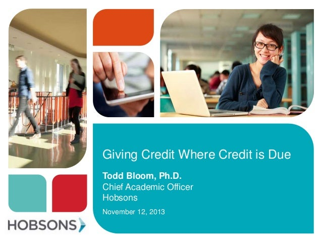 Giving Credit Where Credit is Due Todd Bloom, Ph.D. Chief Academic Officer Hobsons November 12, 2013