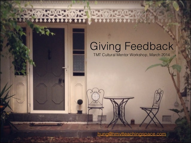 Giving Feedback TMT Cultural Mentor Workshop, March 2014 hung@hmvtteachingspace.com !1