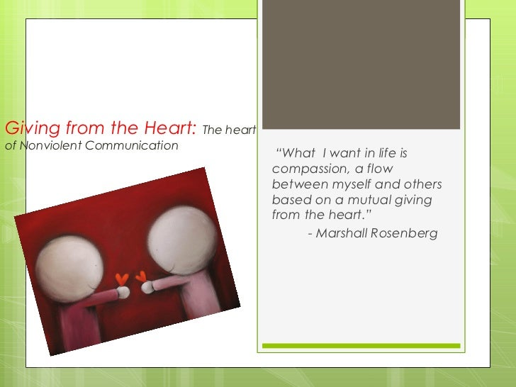 "Giving from the Heart: The heartof Nonviolent Communication                                    ""What I want in life is    ..."