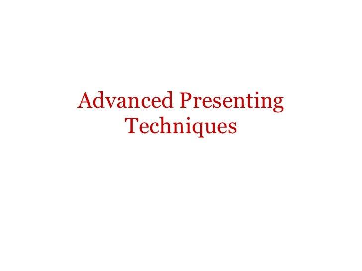 Advanced Presenting    Techniques