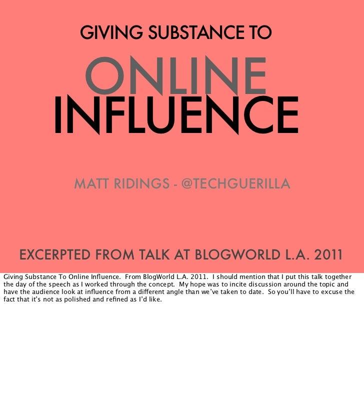 GIVING SUBSTANCE TO                 ONLINE               INFLUENCE                      MATT RIDINGS - @TECHGUERILLA    EX...