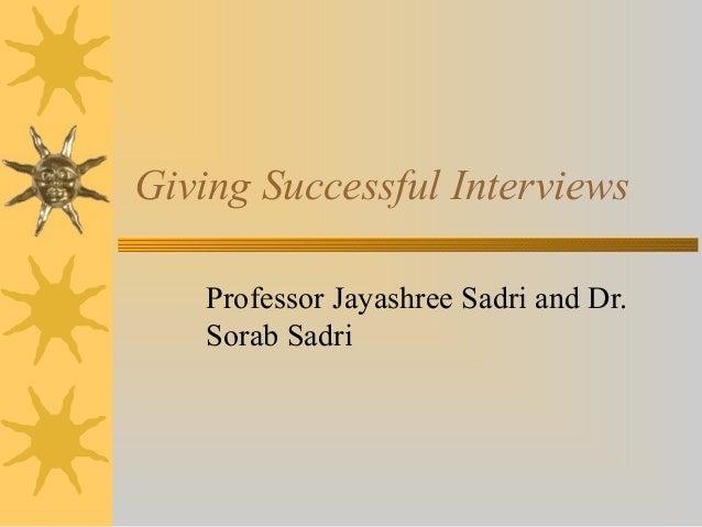 Giving Successful InterviewsProfessor Jayashree Sadri and Dr.Sorab Sadri