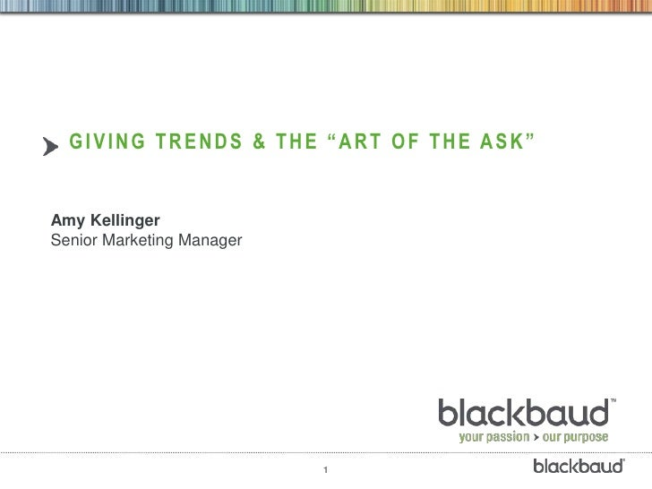 """GIVING TRENDS & THE """"ART OF THE ASK""""Amy KellingerSenior Marketing Manager                           1"""