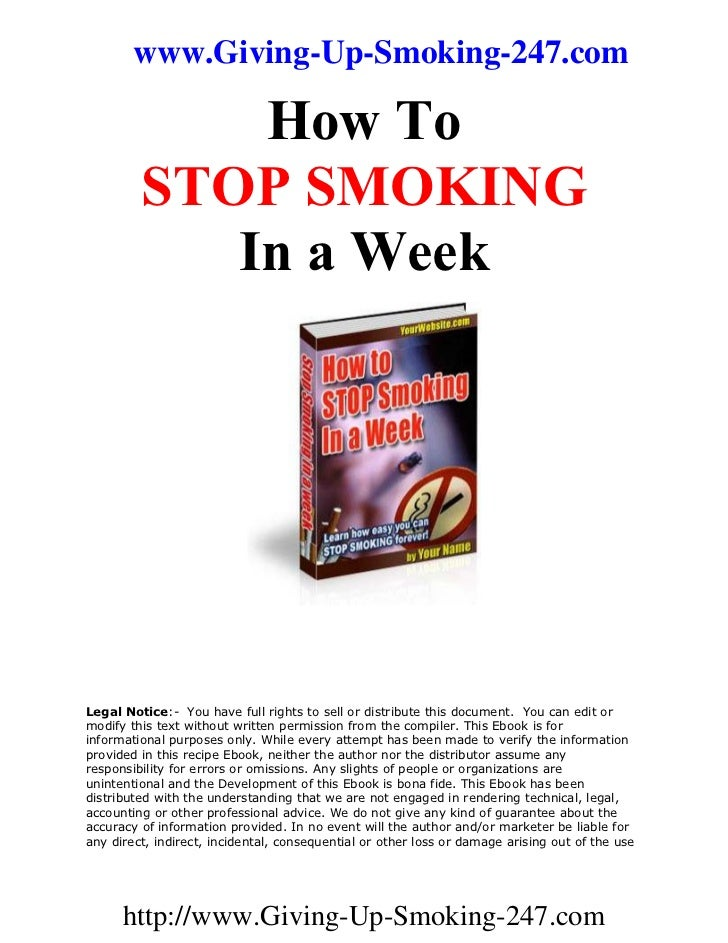 www.Giving-Up-Smoking-247.com             How To         STOP SMOKING            In a WeekLegal Notice:- You have full rig...
