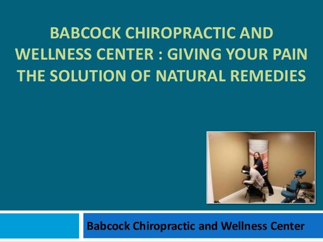 Babcock Chiropractic and Wellness Center : Giving Your Pain the Solution of Natural Remedies