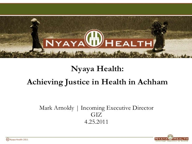 Nyaya Health: <br />Achieving Justice in Health in Achham<br />Mark Arnoldy | Incoming Executive Director<br />GIZ<br />4....