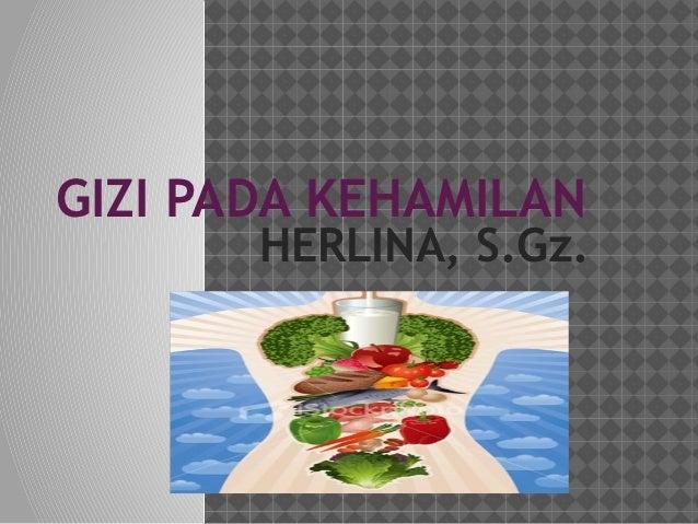 GIZI PADA KEHAMILAN       HERLINA, S.Gz.