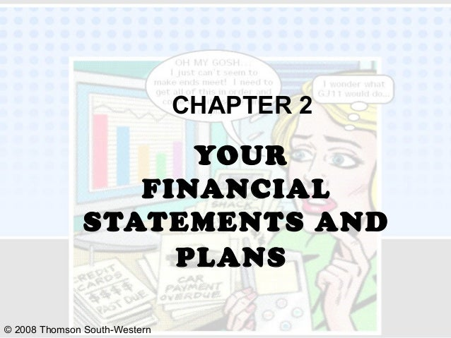 © 2008 Thomson South-Western YOUR FINANCIAL STATEMENTS AND PLANS CHAPTER 2