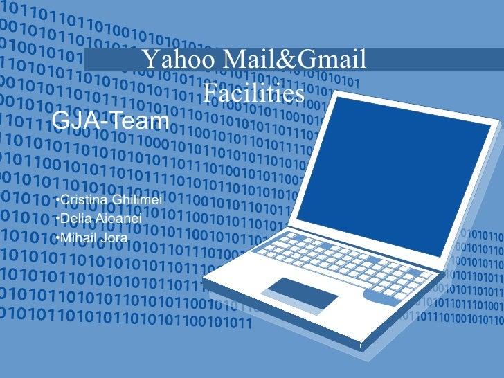 GJA-Team <ul><li>Cristina Ghilimei </li></ul><ul><li>Delia Aioanei </li></ul><ul><li>Mihail Jora </li></ul>Yahoo Mail&Gmai...
