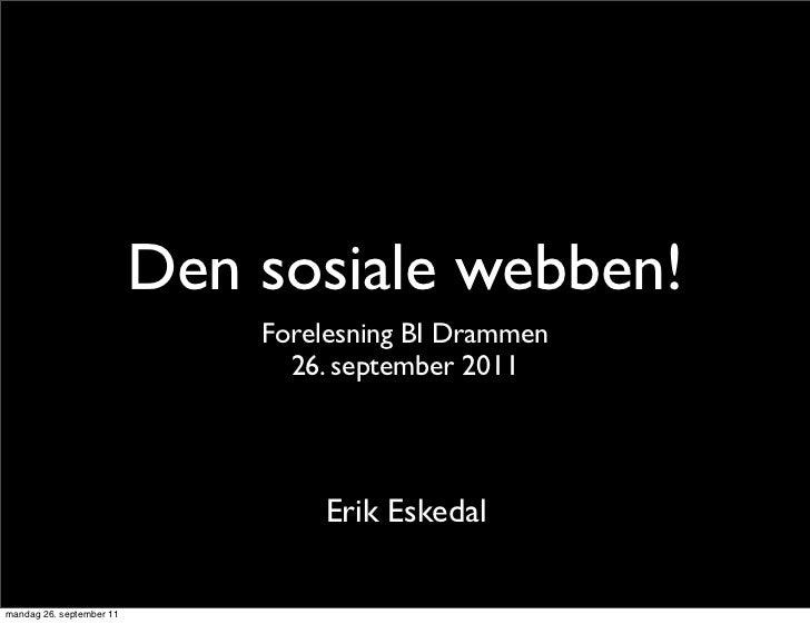 Den sosiale webben!                              Forelesning BI Drammen                                26. september 2011 ...