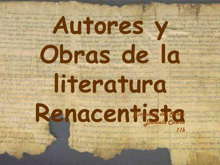 Autores y Obras de la literatura Renacentista <br />Gimnasio del Saber<br />Daniela Castro<br />11b<br />